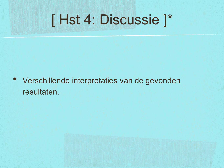 [ Hst 4: Discussie ]* Verschillende interpretaties van de gevonden resultaten.
